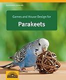 Games and House Design for Parakeets, Hildegard Niemann, 1438002076