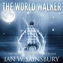 The World Walker: The World Walker Series, Book 1 Audiobook by Ian W. Sainsbury Narrated by Todd Boyce