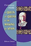 A Queen of Queens and the Making of Spain, Hare, Christopher, 1421258099