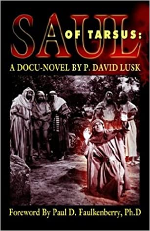 Amazon Saul Of Tarsus A Docu Novel 9781553066194 P David Lusk Paul D Faulkenberry Books