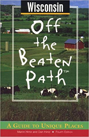 Wisconsin Off the Beaten Path, 9th (Off the Beaten Path Series): A Guide to Unique Places