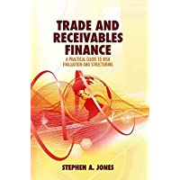 Trade and Receivables Finance: A Practical Guide to Risk Evaluation and Structuring