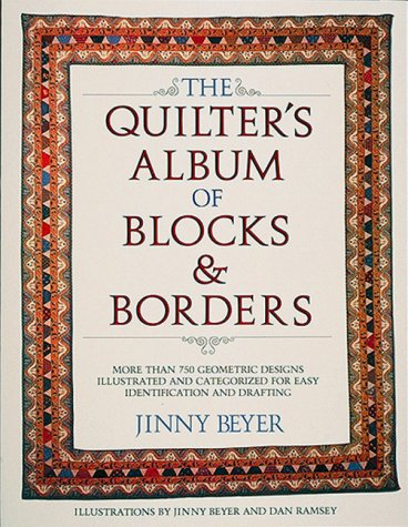The Quilter's Album of Blocks and Borders : More than 750 Geometric Designs Illustrated and Categorized for Easy Identification and Drafting