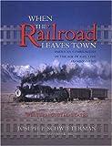 When the Railroad Leaves Town, Joseph P. Schwieterman, 1931112134