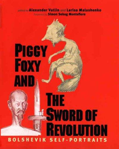 Download Piggy Foxy and the Sword of Revolution: Bolshevik Self-Portraits (Annals of Communism Series) PDF