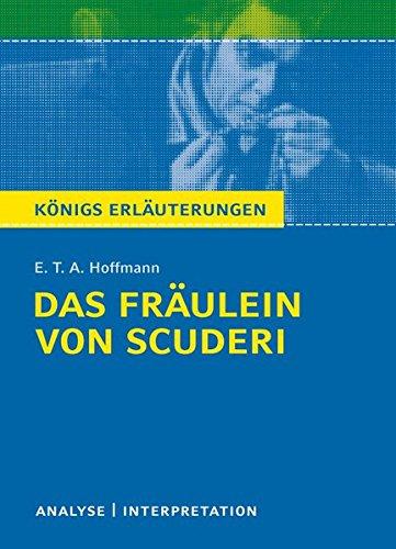 Das Fräulein von Scuderi: Textanalyse und Interpretation mit ausführlicher Inhaltsangabe und Abituraufgaben mit Lösungen (Königs Erläuterungen)