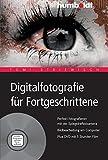 Digitalfotografie für Fortgeschrittene: Perfekt fotografieren mit der Spiegelreflexkamera. Bildbearbeitung am Computer