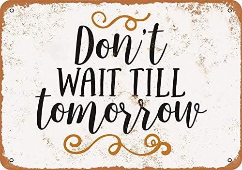 S-RONG雑貨屋 Don't Wait Till Tomorrow ブリキブリキ 看板レトロ デザイン30x40cm