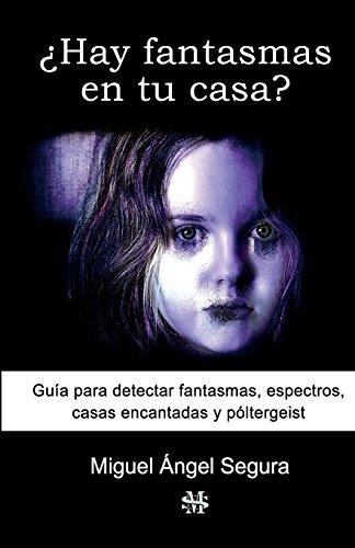 ¿Hay fantasmas en tu casa?: Guia para detectar fantasmas, espectros, casas encantadas y poltergeist  [Segura, Miguel Angel] (Tapa Blanda)