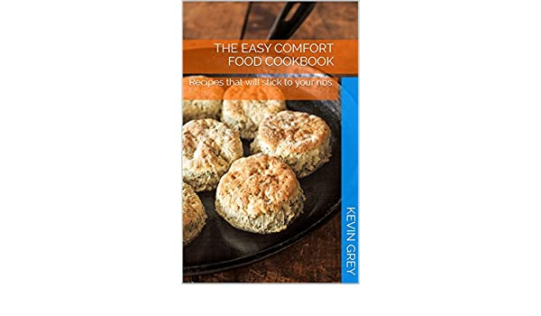 Amazon the easy comfort food cookbook recipes that will stick amazon the easy comfort food cookbook recipes that will stick to your ribs ebook kevin grey kindle store forumfinder Images