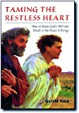 Taming the Restless Heart: How to Know God's Will and Dwell in the Peace It Brings