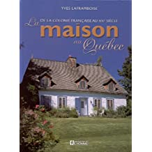 La maison au Québec: De la colonie française au XXe siècle