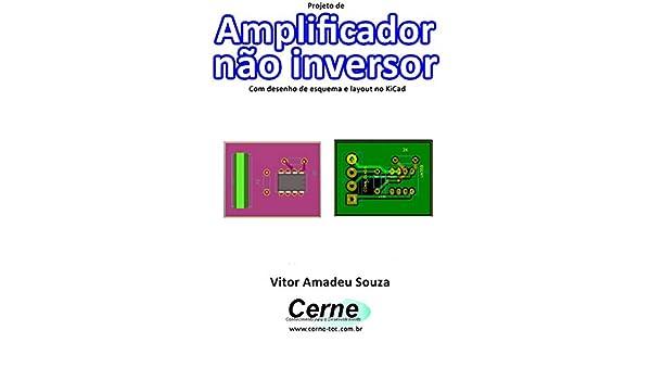 Projeto de Amplificador não inversor Com desenho de esquema e layout no KiCad (Portuguese Edition) eBook: Vitor Amadeu Souza: Amazon.es: Tienda Kindle