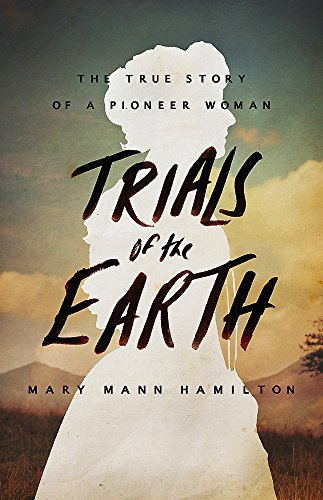 Trials of the Earth: The True Story of a Pioneer Woman (True Love Stories In Real Life In Hindi)