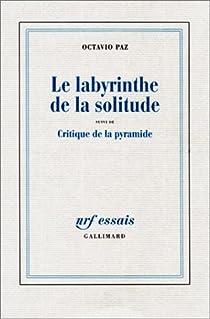 Le labyrinthe de la solitude, suivi de 'Critique de la pyramide' par Paz