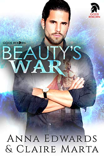 Beauty's War (Gods Reborn Book 1) by [Edwards, Anna, Marta, Claire]