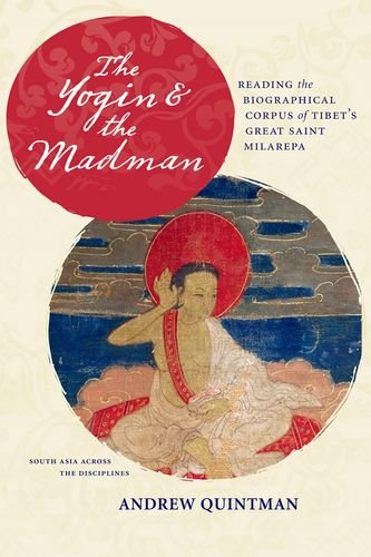 The-Yogin-and-the-Madman-Reading-the-Biographical-Corpus-of-Tibets-Great-Saint-Milarepa-South-Asia-Across-the-Disciplines