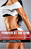 Pumped at the Gym: A Naughty Night At Fitness Inflamed