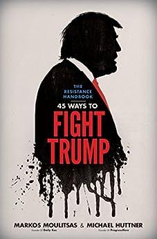The Resistance Handbook: 45 Ways to Fight Trump by [Moulitsas, Markos, Huttner, Michael]