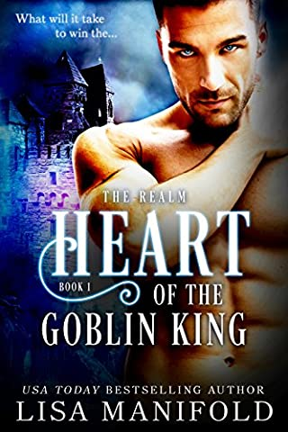 Heart Of The Goblin King (The Realm Trilogy Book 1) (Lisa King)