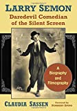 Larry Semon, Daredevil Comedian of the Silent Screen: A Biography and Filmography