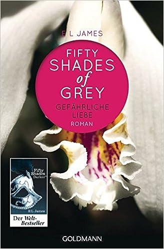 Fifty Shades Of Grey Gefährliche Liebe Band 2 Roman Amazonde