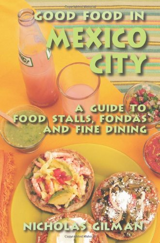 Food Stalls - Good Food in Mexico City: A Guide to Food Stalls, Fondas and Fine Dining