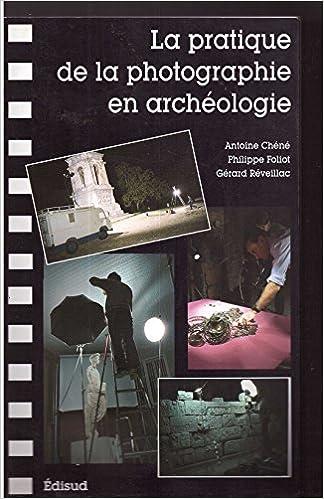 Livre gratuit pdf a telecharger La pratique de la photographie en archéologie