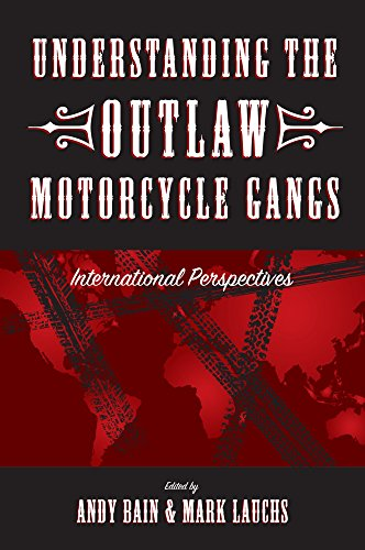 Understanding the Outlaw Motorcycle Gangs: International Perspectives