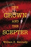 The Crown and the Scepter, William R. Kennedy, 0595315011