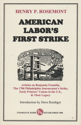 American Labor's First Strike: Articles on Benjamin Franklin, The 1786 Philadelphia Journeymen's Strike, Early Printers Unions in the U.S., & Their Legacy Early Printers