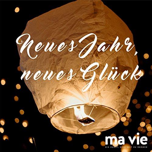 Neues Jahr, neues Glück: Gute Vorsätze im neuen Jahr entspannt & erfolgreich umsetzen