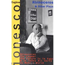 Rhinoceros and Other Plays: Includes: The Leader; The Future Is in Eggs; It Takes All Kinds to Make a World
