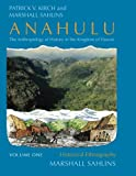 001: Anahulu: The Anthropology of History in the Kingdom of Hawaii, Volume 1: Historical Ethnography
