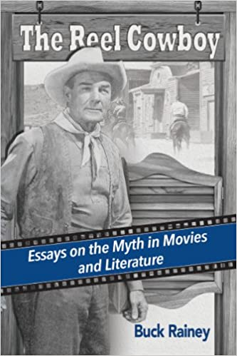com the reel cowboy essays on the myth in movies and  com the reel cowboy essays on the myth in movies and literature 9780786493654 buck rainey books