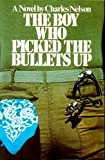 The Boy Who Picked the Bullets Up (1st Edition)