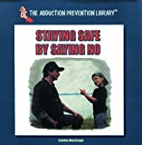 img - for Staying Safe by Saying No (Abduction Prevention Library) book / textbook / text book