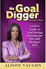Ms. Goal Digger: Success is Sexy - A CEO's Guide to Goal Setting, Dressing the Part and Having It All Paperback