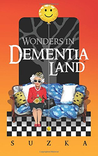 Download Wonders in Dementialand: An Artist's Intimate and Whimsical Account of Dementia, Memory Loss, Caregiving and Dancing Gypsies ebook