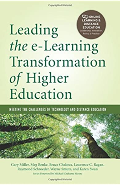 Leading The E Learning Transformation Of Higher Education Meeting The Challenges Of Technology And Distance Education Miller Gary E Benke Meg Chaloux Bruce Ragan Lawrence C Schroeder Raymond Smutz Wayne Swan Karen 9781579227968