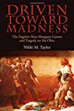 Driven toward Madness: The Fugitive Slave Margaret Garner and Tragedy on the Ohio (New Approaches to Midwestern History)