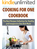 Cooking for One Cookbook: The Best Recipes Collection for Healthy and Inexpensive One Dish Meals