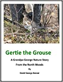 Gertie the Grouse: A Grandpa George Northwood's Nature Story. First in Series (The Grandpa George Northwoods Nature Stories Book 1)