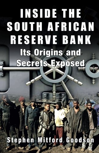 Inside The  South African Reserve Bank  Its Origins And Secrets Exposed