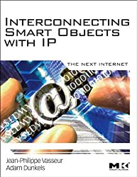 Interconnecting Smart Objects with IP: The Next Internet