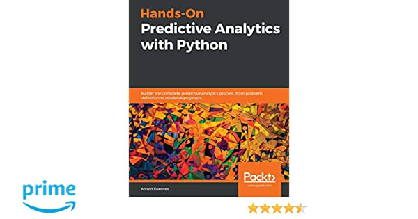 Hands-On Predictive Analytics with Python: Master the