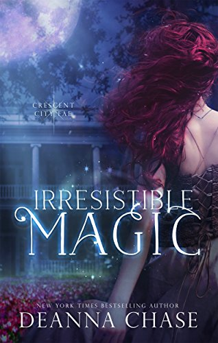 Irresistible Magic (Crescent City Fae Book 2) by [Chase, Deanna]