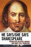 He Says/She Says Shakespeare, Francesco Aristide Ancona and Mary Ives Thompson, 0761839410