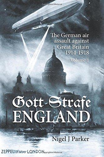 Gott Strafe England. Volume 1: The German Air Assault against Great Britain 1914-1918