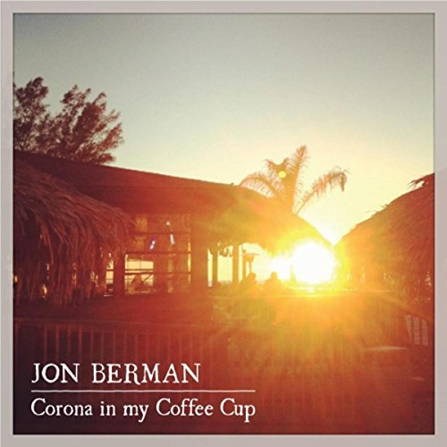 Corona Coffee - Corona in My Coffee Cup (feat. Pete Adams & Steve Kareta)